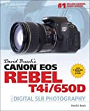 David Busch's Canon EOS Rebel T4i/650D Guide to Digital SLR Photography