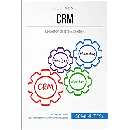 CRM: La gestion de la relation client (Gestion & Marketing t. 30)