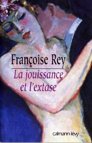 La Jouissance et l'extase (Littérature Française)