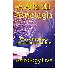 A Arte da Astrologia: Uma olhada nos princípios e práticas (Portuguese Edition)