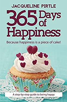365 Days of Happiness: Because happiness is a piece of cake! (English Edition) di [Pirtle, Jacqueline]