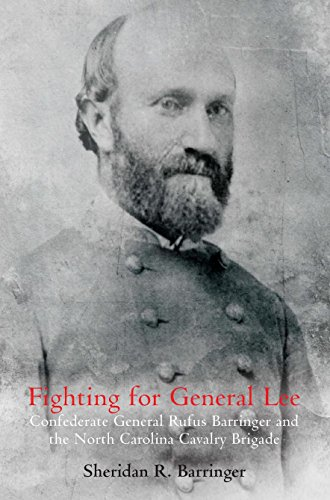 Fighting for General Lee: Confederate General Rufus Barringer and the North Carolina Cavalry Brigade (English Edition)