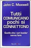 Tutti comunicano pochi si connettono. Quello che i veri leader sanno fare