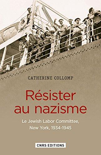 Résister au nazisme. Le Jewish Labor Committee New York, 1934-1945 par Catherine Collomp