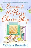 Escape to the Paris Cheese Shop: A heartwarming summer romance for cheese lovers everywhere!