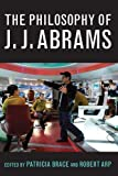 The Philosophy of J.J. Abrams (Philosophy Of Popular Culture) (2014-04-21)