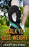 Walk To Lose Weight: The Easy Way To Start Walking And Burn Fat (English Edition)
