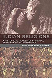 [(Indian Religions : A Historical Reader of Spiritual Expression and Experience)] [Edited by Peter Heehs] published on (December, 2002)