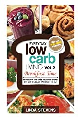 Low Carb Living Breakfast Time: 30 Delicious Low Carb Breakfast Recipes to Kick-Start Weight Loss (Volume 2) by Linda Stevens (2014-06-02)