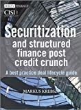 Securitization and Structured Finance Post Credit Crunch: A Best Practice Deal Lifecycle Guide (SII Series on Financial Services Operations)