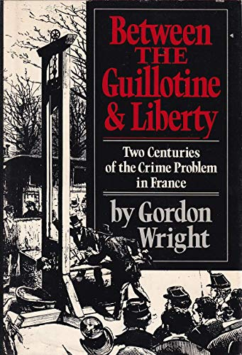 Between the Guillotine and Liberty: Two Centuries of the Crime Problem in France
