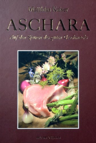 Aschara - Auf den Spuren des guten Geschmacks [Ein Thüringer Kochbuch] -