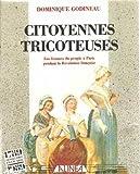 Citoyennes tricoteuses - Les femmes du peuple à Paris pendant la Révolution française