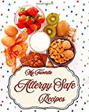 My Favorite Allergy-Safe Recipes: Quick and Easy Way to Keep My Safe Food Recipes Close at Hand