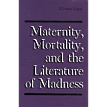 Maternity, Mortality, and the Literature of Madness