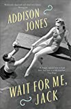Wait for Me, Jack by Addison Jones