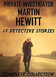 Private Detective Martin Hewitt - Complete Collection: 25 Detective Stories