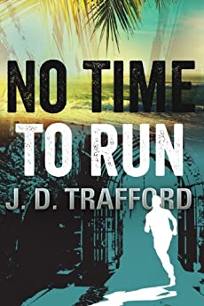 No Time To Run (Legal Thriller Featuring Michael Collins Book 1) (English Edition) par [Trafford, J.D.]