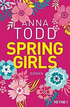 Spring Girls: Roman von [Todd, Anna]