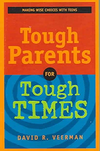 [(Tough Parents for Tough Times : Making Wise Choices with Teens)] [By (author) David R Veerman] published on (July, 2003)