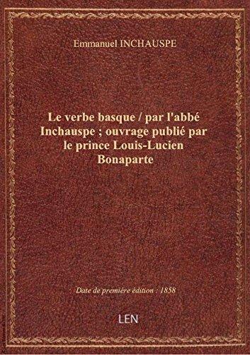 Le verbe basque / parl'abbInchauspe; ouvragepubli parleprinceLouis-Lucien Bonaparte