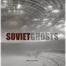 Soviet Ghosts: The Soviet Union Abandoned. A Communist Empir (Carpet Bombing Culture)