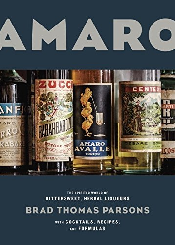 World Bittersweet (Amaro: The Spirited World of Bittersweet, Herbal Liqueurs, with Cocktails, Recipes, and Formulas)