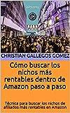Cómo buscar los nichos más rentables dentro de Amazon paso a paso: Técnica para buscar los nichos de afiliados más rentables en Amazon