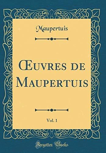 Oeuvres de Maupertuis, Vol. 1 (Classic Reprint) par Maupertuis Maupertuis
