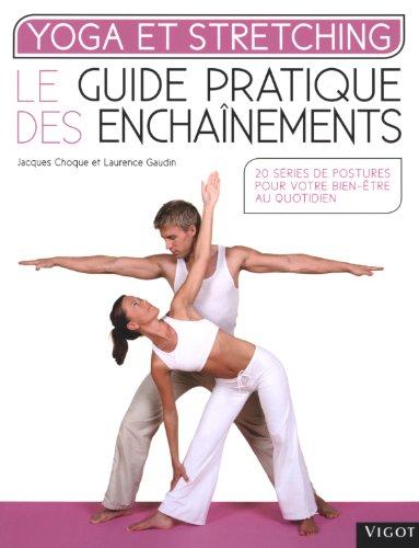 Yoga et stretching : Le guide pratique des enchaînements par Jacques Choque