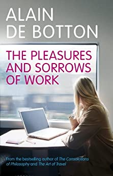 The Pleasures and Sorrows of Work by [de Botton, Alain]