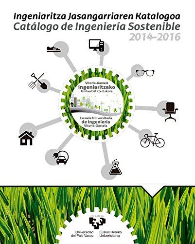 Ingeniaritza jasangarriaren katalogoa - Catálogo de ingeniería sostenible 2014-2016.: Vitoria-Gasteiz Ingeniaritzako Unibertsitate Eskola - Escuela Universitaria de Ingeniería Vitoria-Gasteiz por Vv. Aa