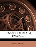 Pensees de Blaise Pascal. - Nabu Press - 26/01/2012