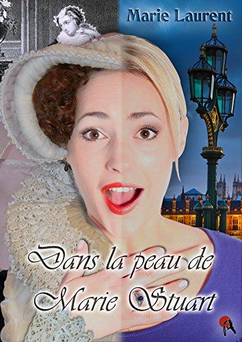 Dans la peau de Marie Stuart (Fantastique) (French Edition)
