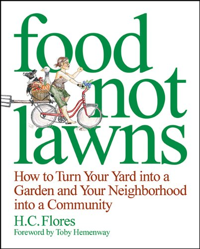 Food Not Lawns: How to Turn Your Yard into a Garden and Your Neighborhood into a Community (English Edition)