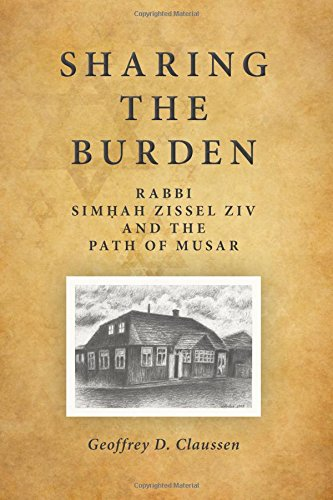Sharing the Burden: Rabbi Simhah Zissel Ziv and the Path of Musar (SUNY series in Contemporary Jewish Thought) por Geoffrey D. Claussen
