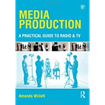 Media Production: A Practical Guide to Radio & TV