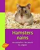 Hamsters nains. Les connaitre, les nourrir, les soigner