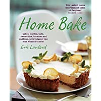 Home Bake: Cakes, Muffins, Tarts, Cheesecakes, Brownies and Puddings, with Foolproof Tips from Master Patissi by Lanlard, Eric (2015) Paperback