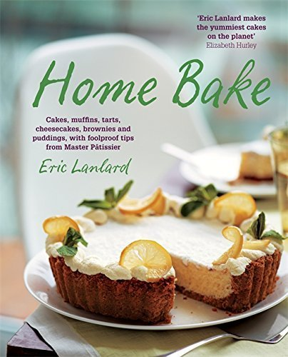 Home Bake: Cakes, muffins, tarts, cheesecakes, brownies and puddings, with foolproof tips from Master Pâtissier by Eric Lanlard (2015-05-04)