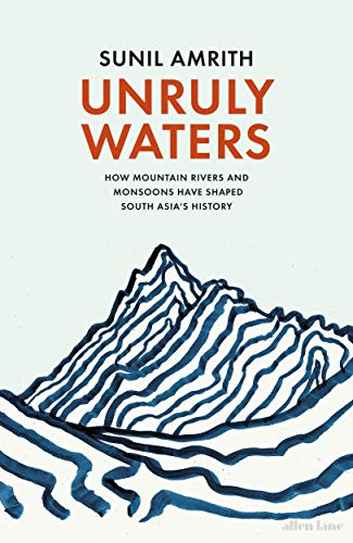 Unruly Waters: How Mountain Rivers and Monsoons Have Shaped South Asia's History (English Edition)