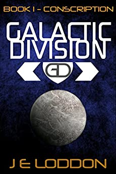 Galactic Division - Book One: Conscription by [Loddon, J E]