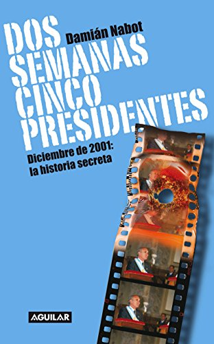 Dos semanas cinco presidentes: Diciembre de 2001: la historia secreta