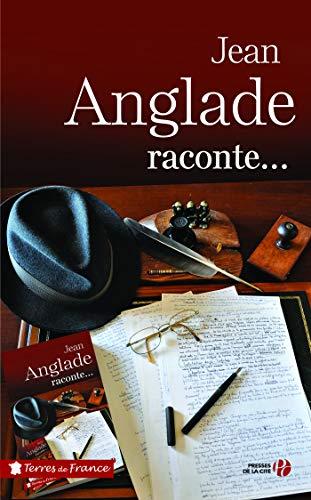 Jean Anglade raconte (Terres de France) par Jean ANGLADE