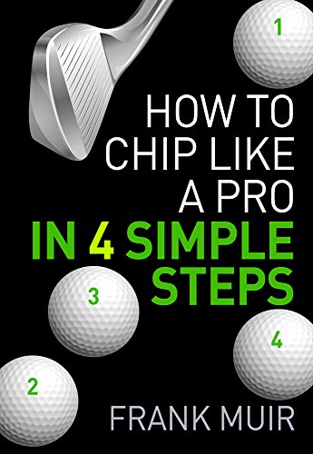 HOW TO CHIP LIKE A PRO IN 4 SIMPLE STEPS (PLAY BETTER GOLF Book 2) (English Edition)