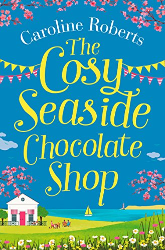 803c03ec428 The Cosy Seaside Chocolate Shop  The perfect heartwarming summer escape  from the Kindle bestselling author