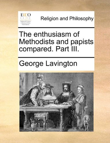 The enthusiasm of Methodists and papists compared. Part III.