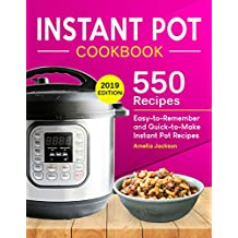 Instant Pot Cookbook: 550 Delicious, Easy-to-Remember and Quick-to-Make Instant Pot Recipes for Beginners and Advanced Users (With Complete Beginner's Guide) (English Edition)