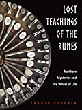 Lost Teachings of the Runes: Northern Mysteries and the Wheel of Life