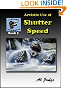 #9: Artistic Use of Shutter Speed: An Illustrated Guidebook (Finely Focused Photography Books 5)